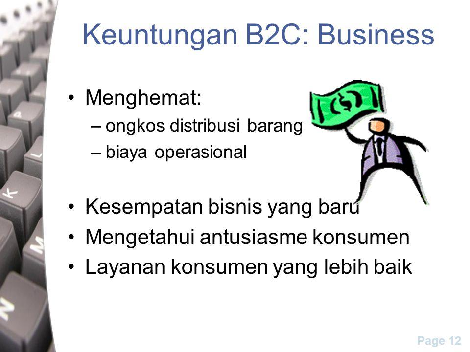 Page 12 Keuntungan B2C: Business Menghemat: –ongkos distribusi barang –biaya operasional Kesempatan bisnis yang baru Mengetahui antusiasme konsumen La