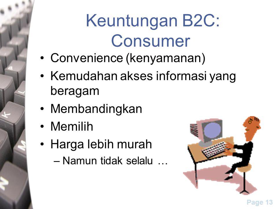 Page 13 Keuntungan B2C: Consumer Convenience (kenyamanan) Kemudahan akses informasi yang beragam Membandingkan Memilih Harga lebih murah –Namun tidak