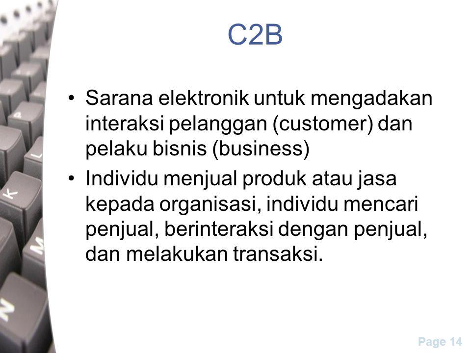 Page 14 C2B Sarana elektronik untuk mengadakan interaksi pelanggan (customer) dan pelaku bisnis (business) Individu menjual produk atau jasa kepada or