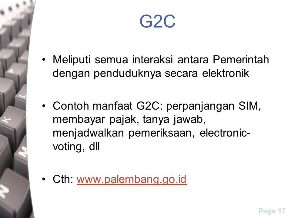 Page 17 G2C Meliputi semua interaksi antara Pemerintah dengan penduduknya secara elektronik Contoh manfaat G2C: perpanjangan SIM, membayar pajak, tany