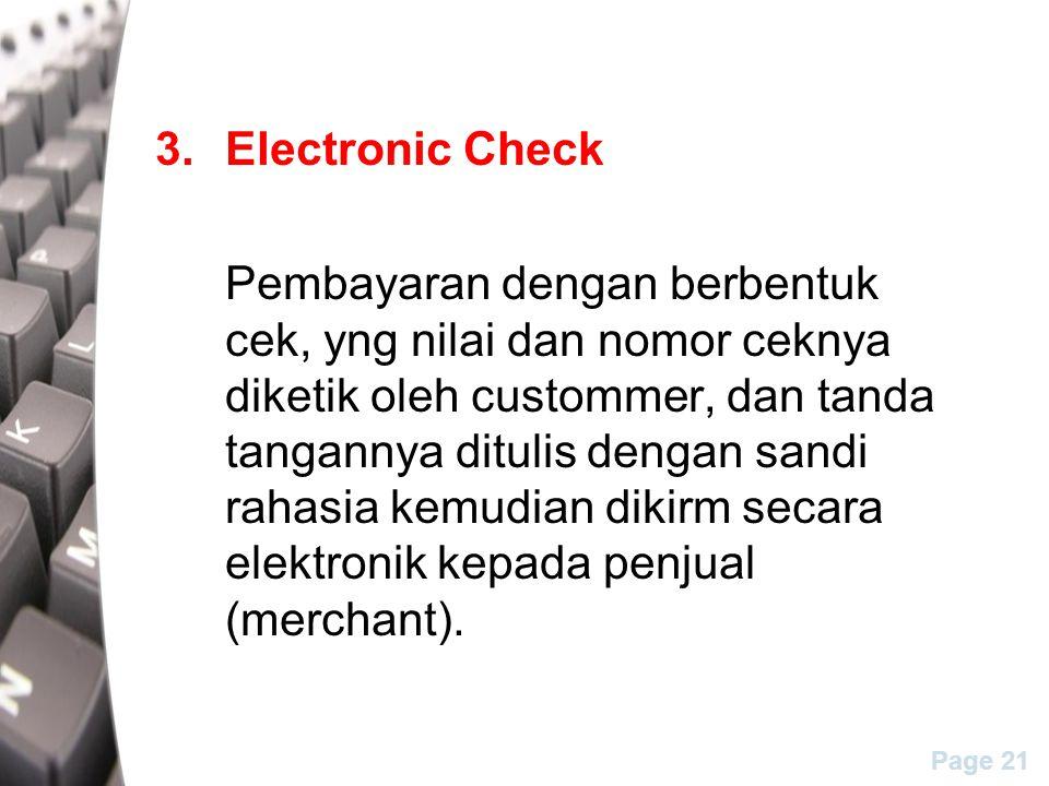 Page 21 3.Electronic Check Pembayaran dengan berbentuk cek, yng nilai dan nomor ceknya diketik oleh custommer, dan tanda tangannya ditulis dengan sandi rahasia kemudian dikirm secara elektronik kepada penjual (merchant).