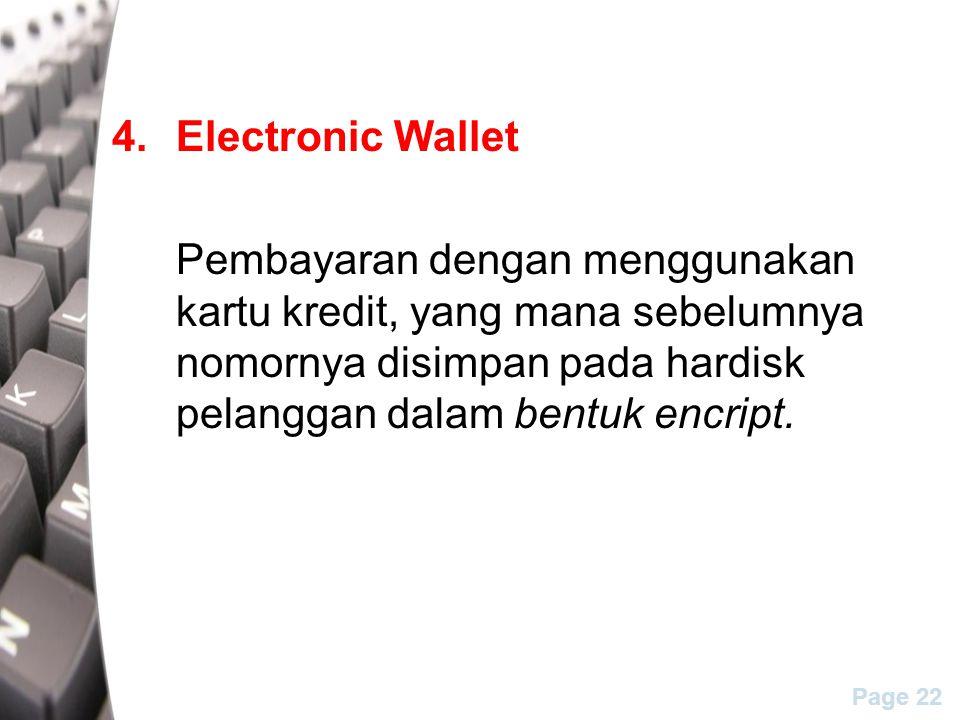 Page 22 4.Electronic Wallet Pembayaran dengan menggunakan kartu kredit, yang mana sebelumnya nomornya disimpan pada hardisk pelanggan dalam bentuk encript.