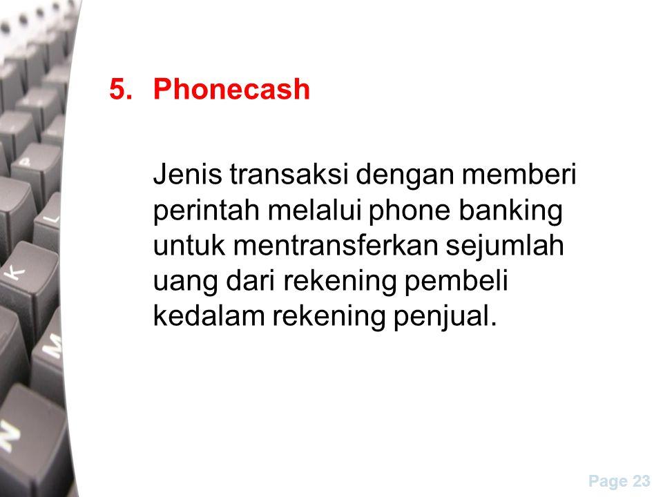 Page 23 5.Phonecash Jenis transaksi dengan memberi perintah melalui phone banking untuk mentransferkan sejumlah uang dari rekening pembeli kedalam rekening penjual.