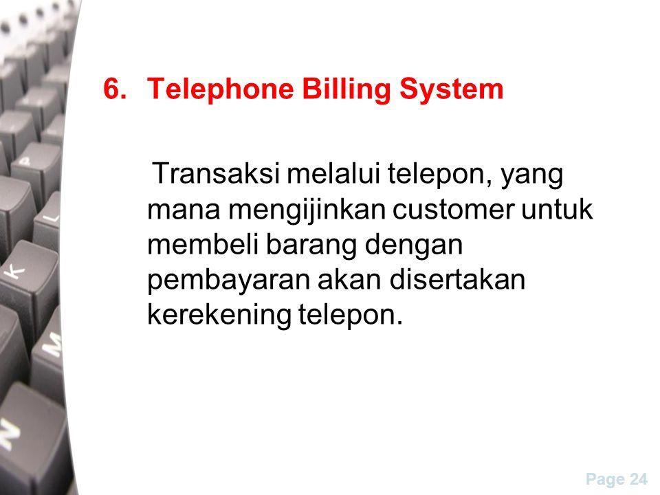 Page 24 6.Telephone Billing System Transaksi melalui telepon, yang mana mengijinkan customer untuk membeli barang dengan pembayaran akan disertakan kerekening telepon.
