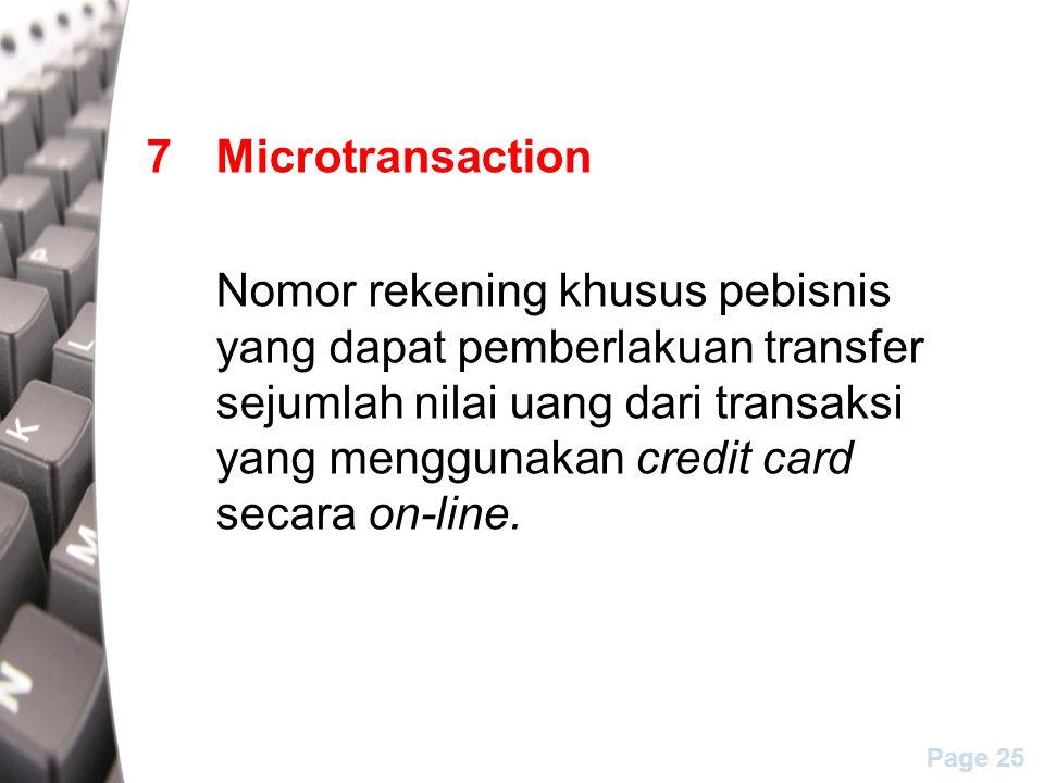 Page 25 7Microtransaction Nomor rekening khusus pebisnis yang dapat pemberlakuan transfer sejumlah nilai uang dari transaksi yang menggunakan credit card secara on-line.