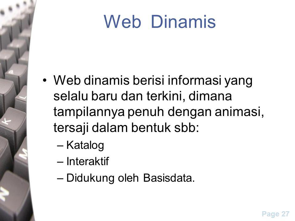 Page 27 Web Dinamis Web dinamis berisi informasi yang selalu baru dan terkini, dimana tampilannya penuh dengan animasi, tersaji dalam bentuk sbb: –Kat