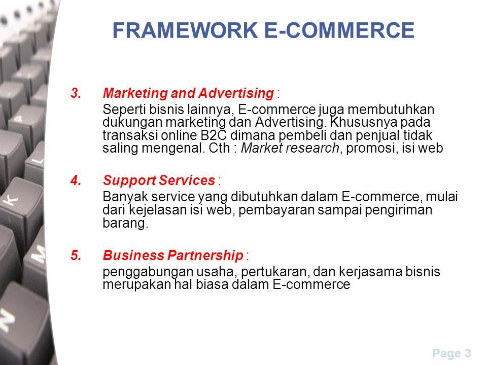 Page 3 FRAMEWORK E-COMMERCE 3.Marketing and Advertising : Seperti bisnis lainnya, E-commerce juga membutuhkan dukungan marketing dan Advertising. Khus