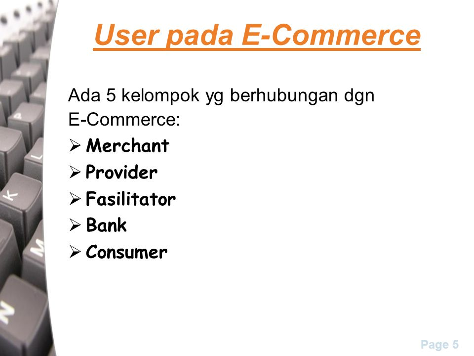 Page 6 User pada E-Commerce Merchant Perusahaan yang menyediakan E-Commerce sebagai media komunikasi dan informasi bisnisnya.