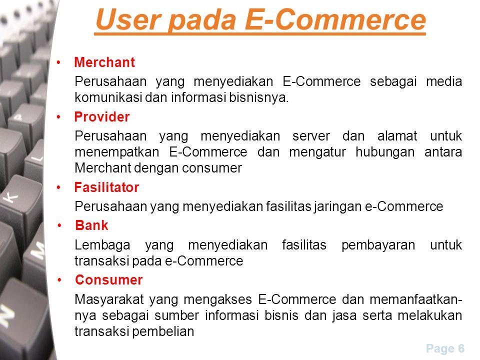 Page 6 User pada E-Commerce Merchant Perusahaan yang menyediakan E-Commerce sebagai media komunikasi dan informasi bisnisnya. Provider Perusahaan yang