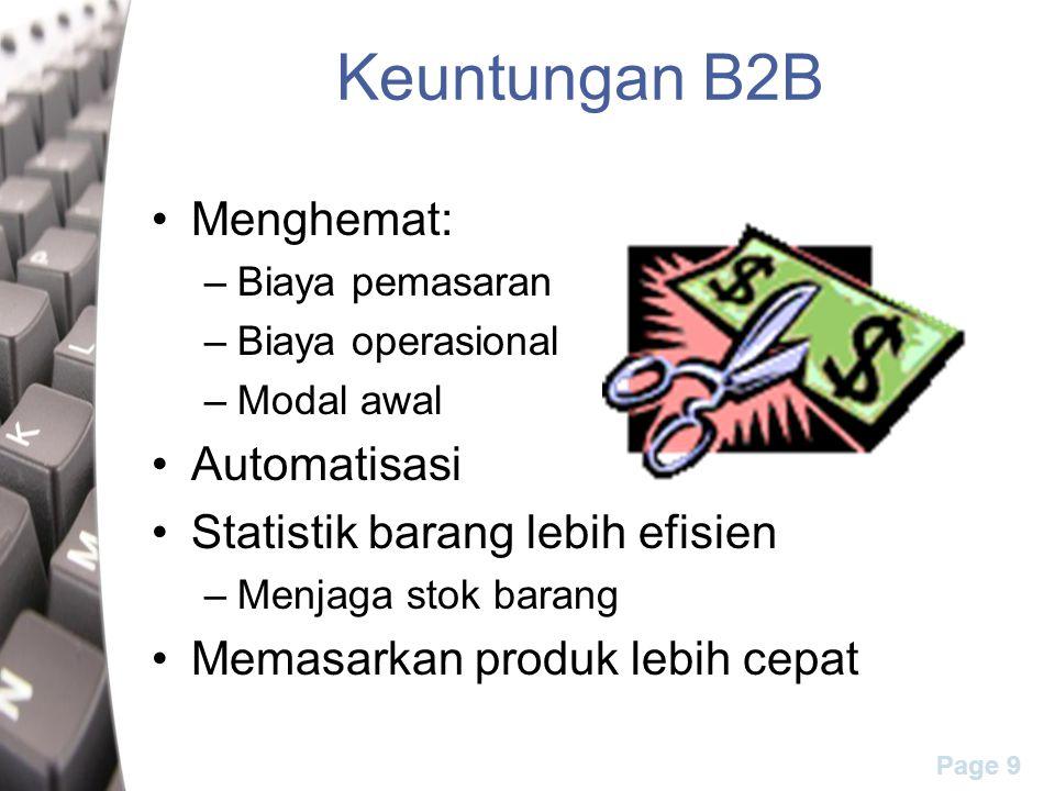 Page 9 Keuntungan B2B Menghemat: –Biaya pemasaran –Biaya operasional –Modal awal Automatisasi Statistik barang lebih efisien –Menjaga stok barang Memasarkan produk lebih cepat