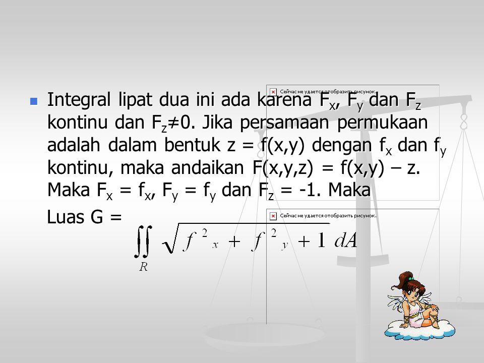 Integral lipat dua ini ada karena F x, F y dan F z kontinu dan F z ≠0. Jika persamaan permukaan adalah dalam bentuk z = f(x,y) dengan f x dan f y kont