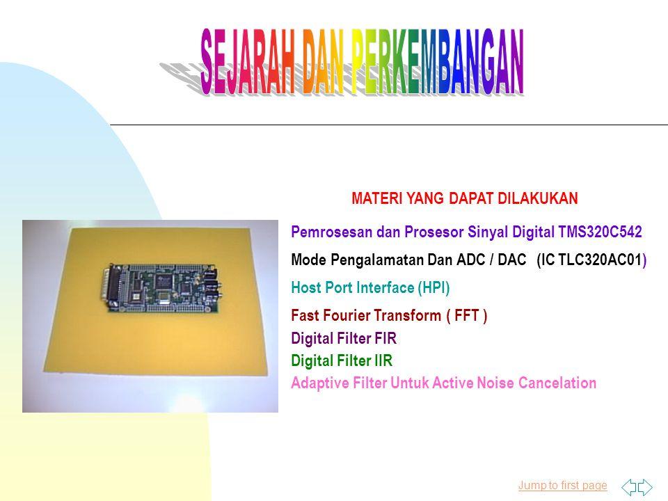 Jump to first page Pemrosesan dan Prosesor Sinyal Digital TMS320C542 MATERI YANG DAPAT DILAKUKAN Mode Pengalamatan Dan ADC / DAC (IC TLC320AC01) Host