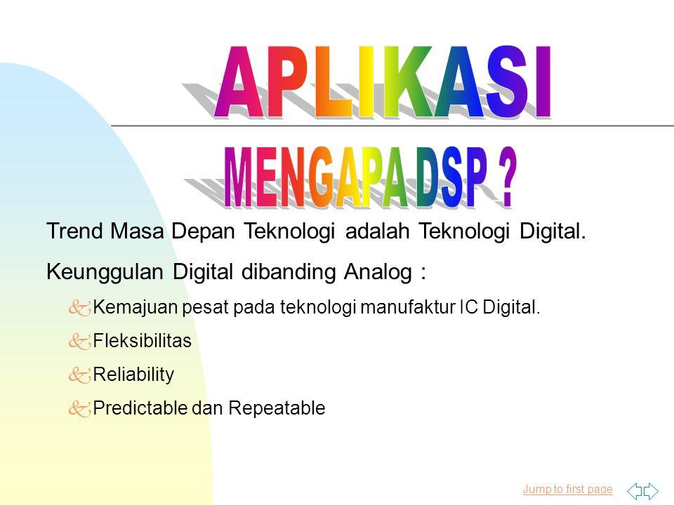 Jump to first page Trend Masa Depan Teknologi adalah Teknologi Digital. Keunggulan Digital dibanding Analog : kKemajuan pesat pada teknologi manufaktu