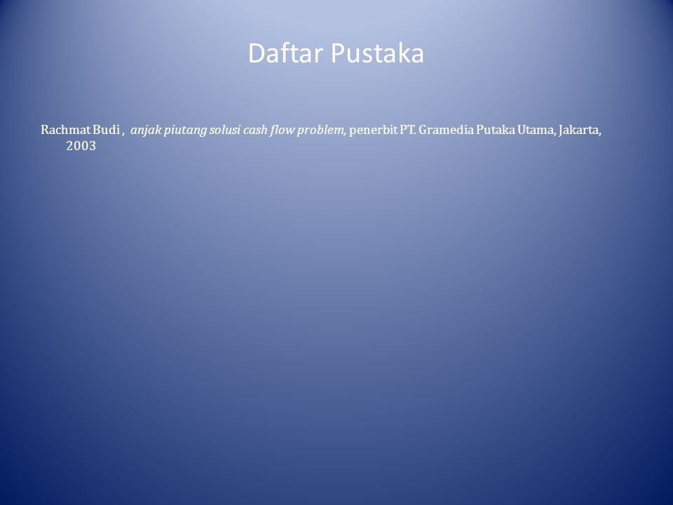 Daftar Pustaka Rachmat Budi, anjak piutang solusi cash flow problem, penerbit PT. Gramedia Putaka Utama, Jakarta, 2003