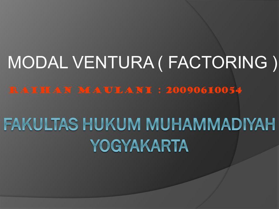 MODAL VENTURA ( FACTORING ) RAIHAN MAULANI : 20090610054