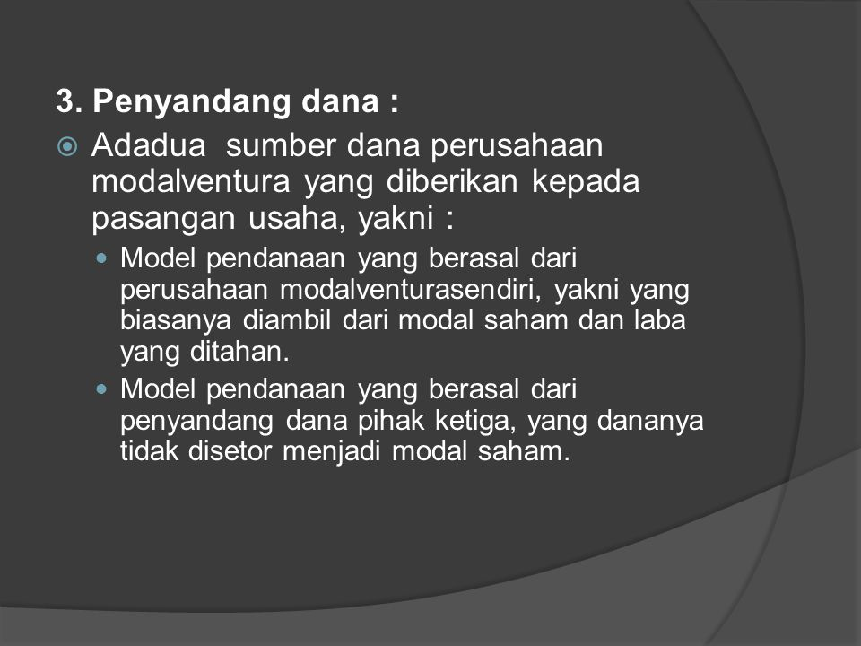 3. Penyandang dana :  Adadua sumber dana perusahaan modalventura yang diberikan kepada pasangan usaha, yakni : Model pendanaan yang berasal dari peru