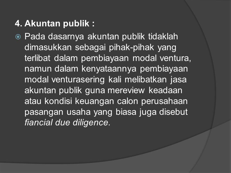4. Akuntan publik :  Pada dasarnya akuntan publik tidaklah dimasukkan sebagai pihak-pihak yang terlibat dalam pembiayaan modal ventura, namun dalam k