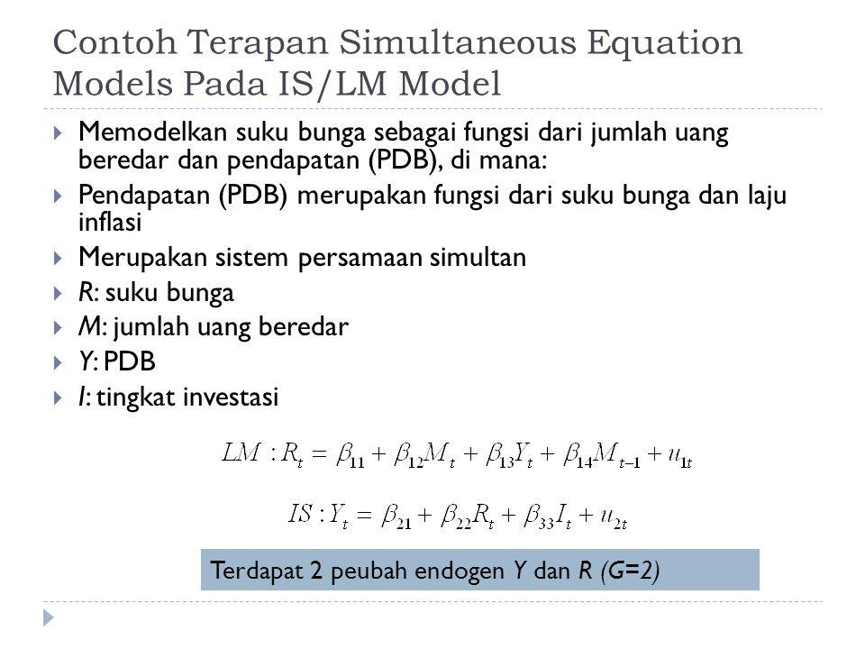  Secara keseluruhan terdapat 5 peubah di mana 2 di antaranya adalah peubah endogen (G=2)  Pada LM terdapat 1 peubah (M=1) yang tidak digunakan (I):  M = G-1 → identified  Pada IS terdapat 2 peubah (M=2) yang tidak digunakan (M t dan M t-1 ):  M > G-1 → overidentified Menggunakan metode TSLS