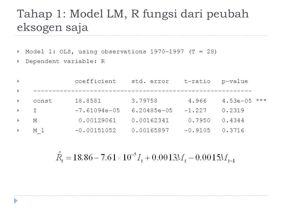Tahap 1: Model LM, R fungsi dari peubah eksogen saja  Model 1: OLS, using observations 1970-1997 (T = 28)  Dependent variable: R  coefficient std.