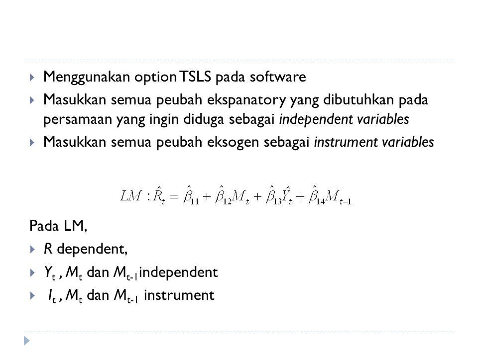 Menggunakan option TSLS pada software  Masukkan semua peubah ekspanatory yang dibutuhkan pada persamaan yang ingin diduga sebagai independent varia