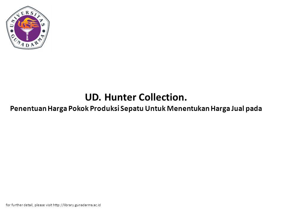 UD. Hunter Collection. Penentuan Harga Pokok Produksi Sepatu Untuk Menentukan Harga Jual pada for further detail, please visit http://library.gunadarm