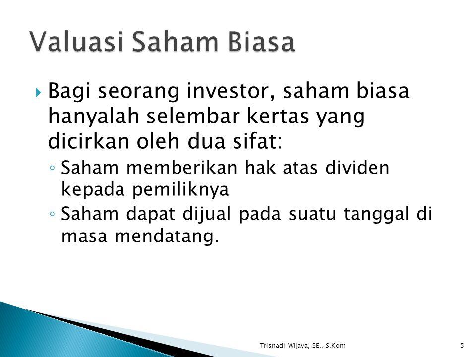  Bagi seorang investor, saham biasa hanyalah selembar kertas yang dicirkan oleh dua sifat: ◦ Saham memberikan hak atas dividen kepada pemiliknya ◦ Saham dapat dijual pada suatu tanggal di masa mendatang.