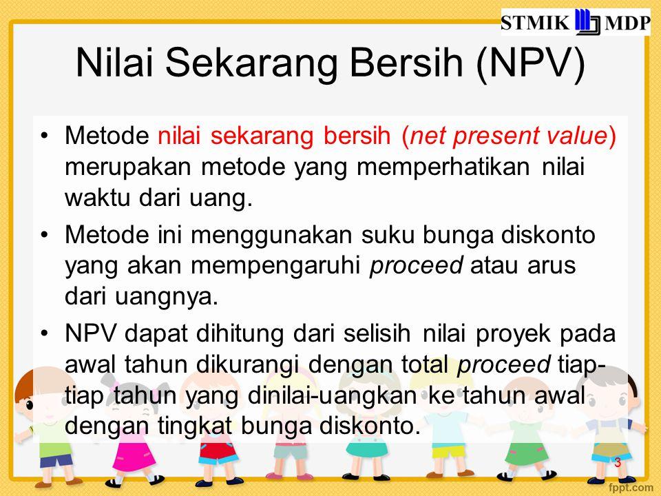 Nilai Sekarang Bersih (NPV) Metode nilai sekarang bersih (net present value) merupakan metode yang memperhatikan nilai waktu dari uang.