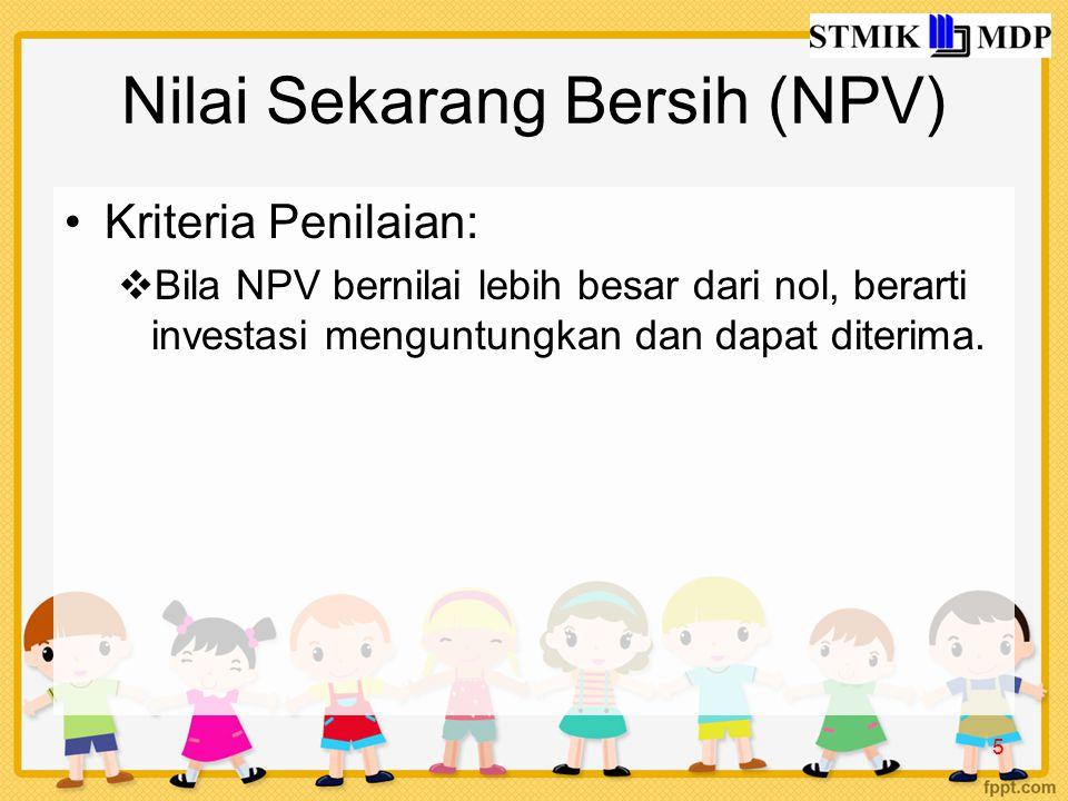 Nilai Sekarang Bersih (NPV) Kriteria Penilaian:  Bila NPV bernilai lebih besar dari nol, berarti investasi menguntungkan dan dapat diterima.