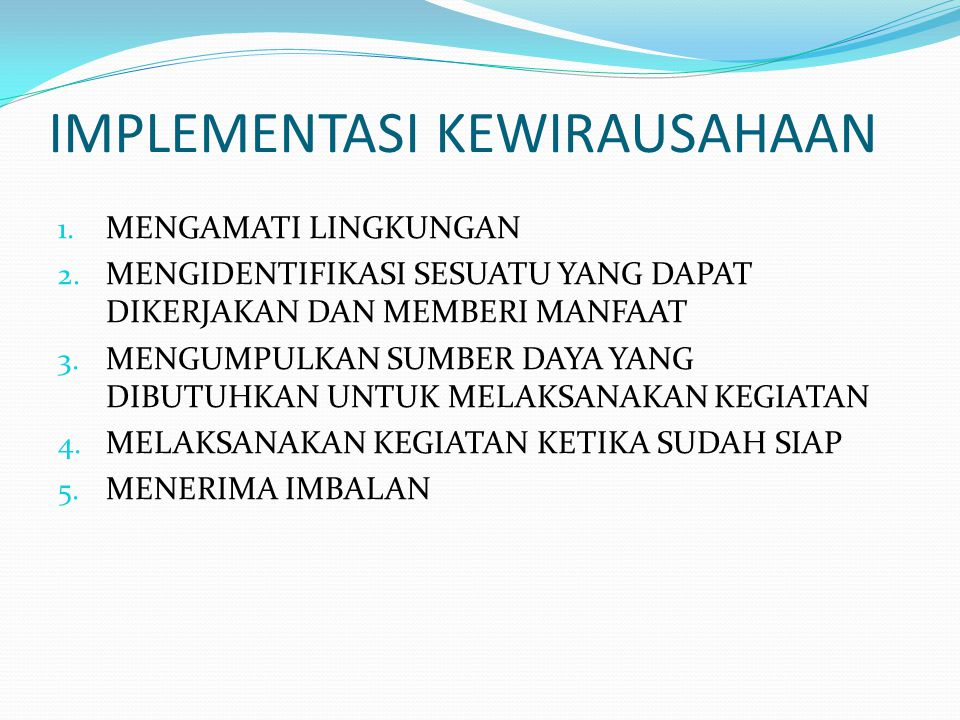 IMPLEMENTASI KEWIRAUSAHAAN 1.MENGAMATI LINGKUNGAN 2.