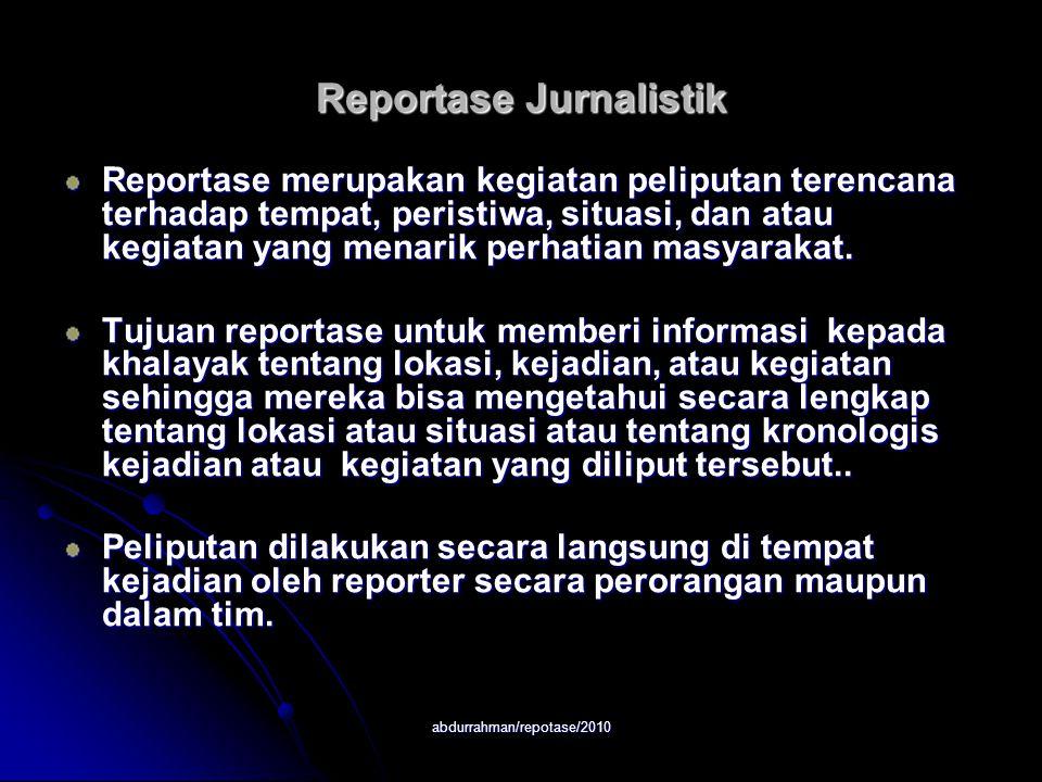 abdurrahman/repotase/2010 Reportase Jurnalistik Reportase merupakan kegiatan peliputan terencana terhadap tempat, peristiwa, situasi, dan atau kegiatan yang menarik perhatian masyarakat.