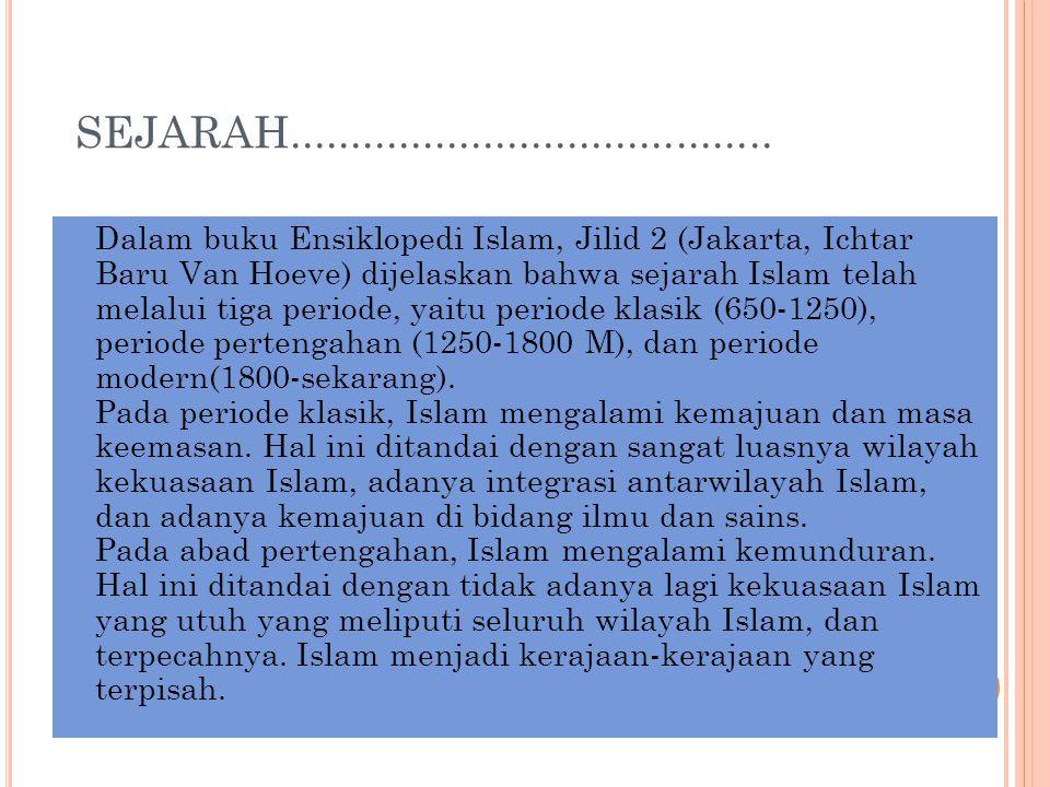 SEJARAH........................................ Dalam buku Ensiklopedi Islam, Jilid 2 (Jakarta, Ichtar Baru Van Hoeve) dijelaskan bahwa sejarah Islam