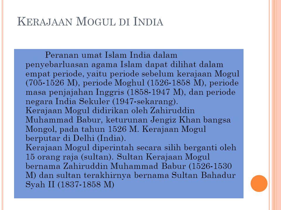 K ERAJAAN M OGUL DI I NDIA Peranan umat Islam India dalam penyebarluasan agama Islam dapat dilihat dalam empat periode, yaitu periode sebelum kerajaan
