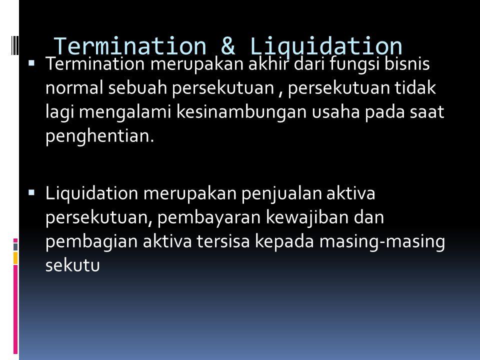 Dissolution  Dissolution merupakan pengakhiran persekutuan pada akhir masa atau tujuan persekutuan atau dengan persetujuan tertulis dari seluruh seku