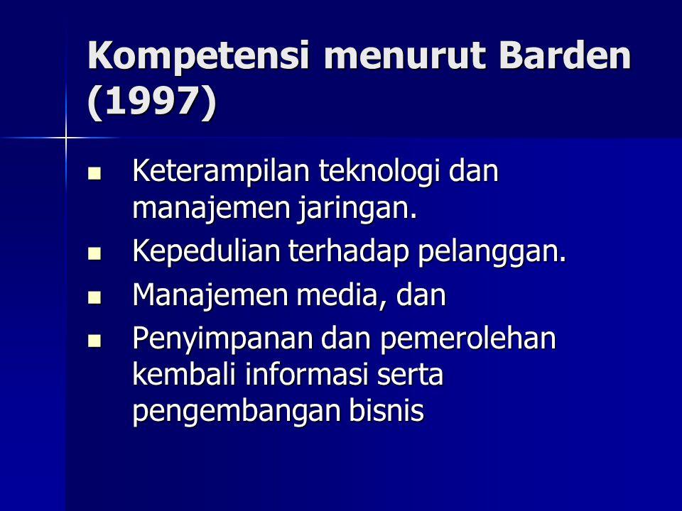 Kompetensi menurut Barden (1997) Keterampilan teknologi dan manajemen jaringan. Keterampilan teknologi dan manajemen jaringan. Kepedulian terhadap pel