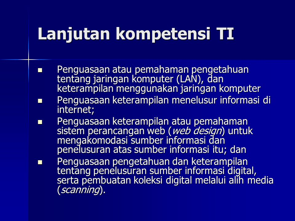 Lanjutan kompetensi TI Penguasaan atau pemahaman pengetahuan tentang jaringan komputer (LAN), dan keterampilan menggunakan jaringan komputer Penguasaa