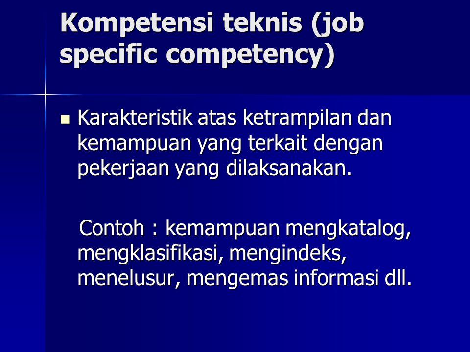 Kompetensi teknis (job specific competency) Karakteristik atas ketrampilan dan kemampuan yang terkait dengan pekerjaan yang dilaksanakan. Karakteristi