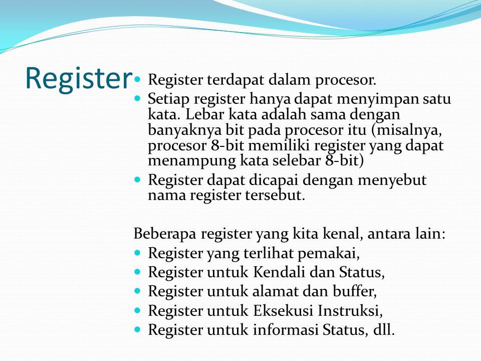 Register Register terdapat dalam procesor. Setiap register hanya dapat menyimpan satu kata. Lebar kata adalah sama dengan banyaknya bit pada procesor