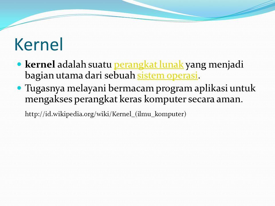 Kernel kernel adalah suatu perangkat lunak yang menjadi bagian utama dari sebuah sistem operasi.perangkat lunaksistem operasi Tugasnya melayani bermac