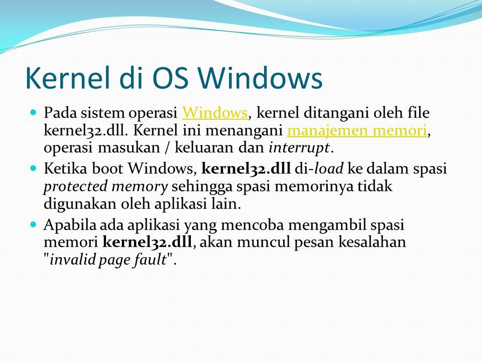 Kernel di OS Windows Pada sistem operasi Windows, kernel ditangani oleh file kernel32.dll. Kernel ini menangani manajemen memori, operasi masukan / ke