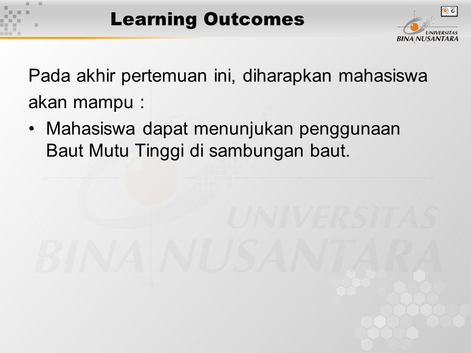 Learning Outcomes Pada akhir pertemuan ini, diharapkan mahasiswa akan mampu : Mahasiswa dapat menunjukan penggunaan Baut Mutu Tinggi di sambungan baut.