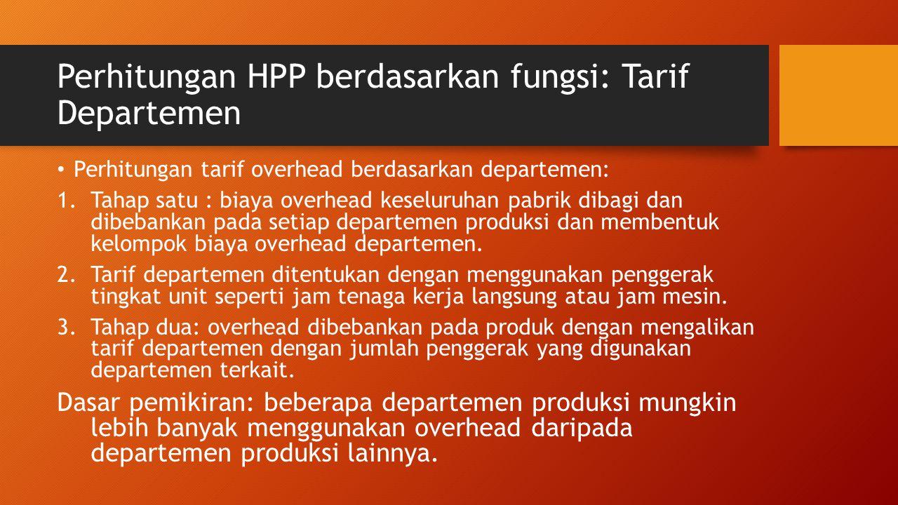 Perhitungan HPP berdasarkan fungsi: Tarif Departemen Perhitungan tarif overhead berdasarkan departemen: 1.Tahap satu : biaya overhead keseluruhan pabr