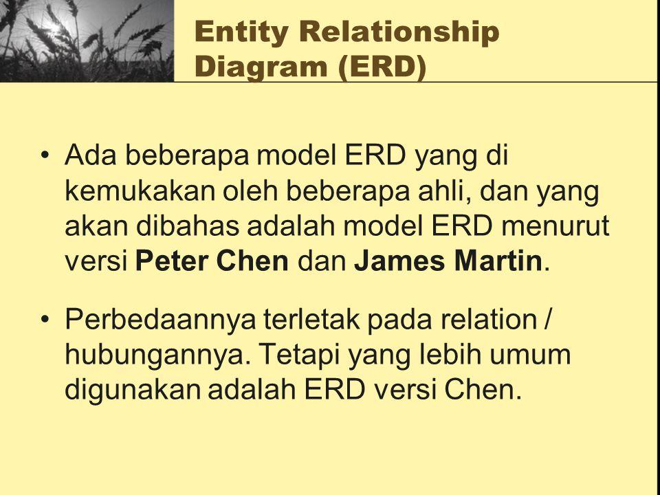Entity Relationship Diagram (ERD) Ada beberapa model ERD yang di kemukakan oleh beberapa ahli, dan yang akan dibahas adalah model ERD menurut versi Pe