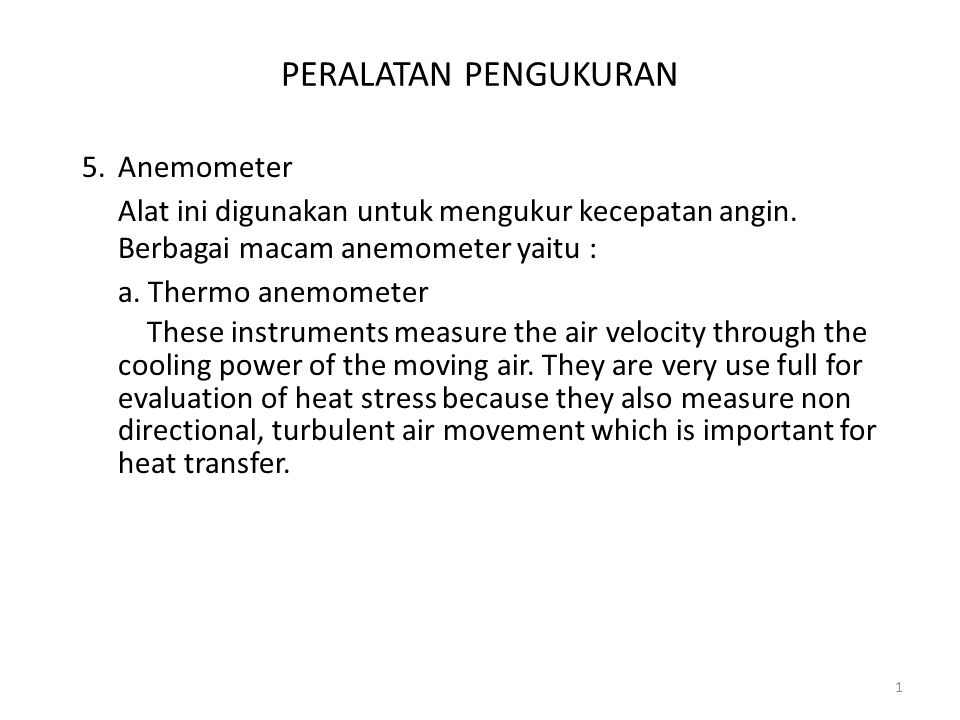 PERALATAN PENGUKURAN b.Anemotherm air meter (heated wire anemometer) The instrument is self contained since the power is supplied by batteries.