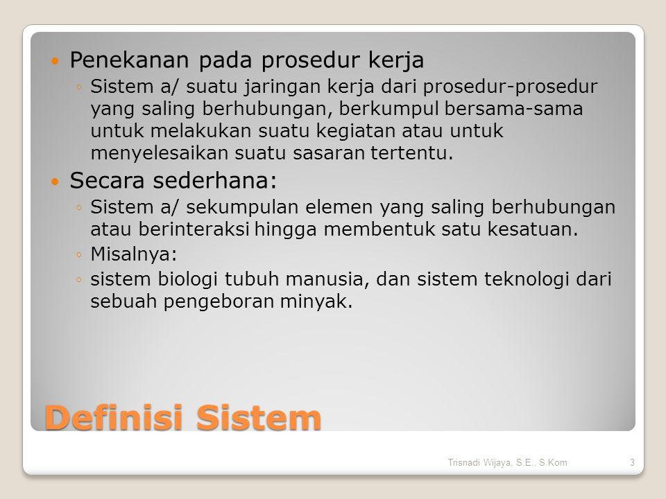 Definisi Sistem Penekanan pada prosedur kerja ◦Sistem a/ suatu jaringan kerja dari prosedur-prosedur yang saling berhubungan, berkumpul bersama-sama u