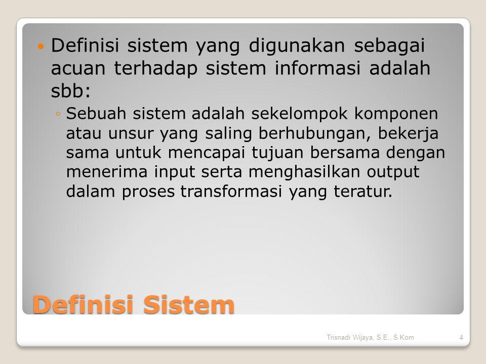 Definisi Sistem Definisi sistem yang digunakan sebagai acuan terhadap sistem informasi adalah sbb: ◦Sebuah sistem adalah sekelompok komponen atau unsu