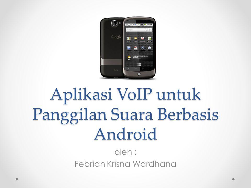 Aplikasi VoIP untuk Panggilan Suara Berbasis Android oleh : Febrian Krisna Wardhana