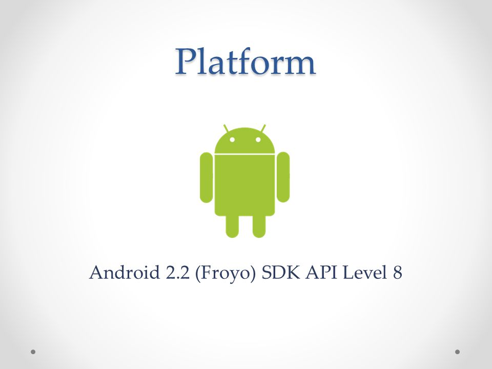 Platform Android 2.2 (Froyo) SDK API Level 8