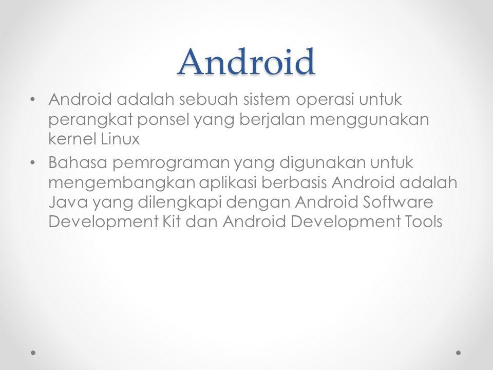 Android Android adalah sebuah sistem operasi untuk perangkat ponsel yang berjalan menggunakan kernel Linux Bahasa pemrograman yang digunakan untuk men