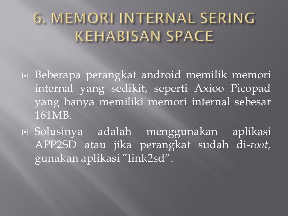  Beberapa perangkat android memilik memori internal yang sedikit, seperti Axioo Picopad yang hanya memiliki memori internal sebesar 161MB.