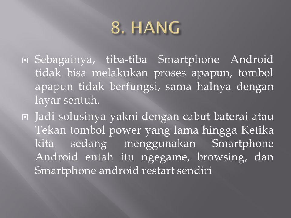  Sebagainya, tiba-tiba Smartphone Android tidak bisa melakukan proses apapun, tombol apapun tidak berfungsi, sama halnya dengan layar sentuh.